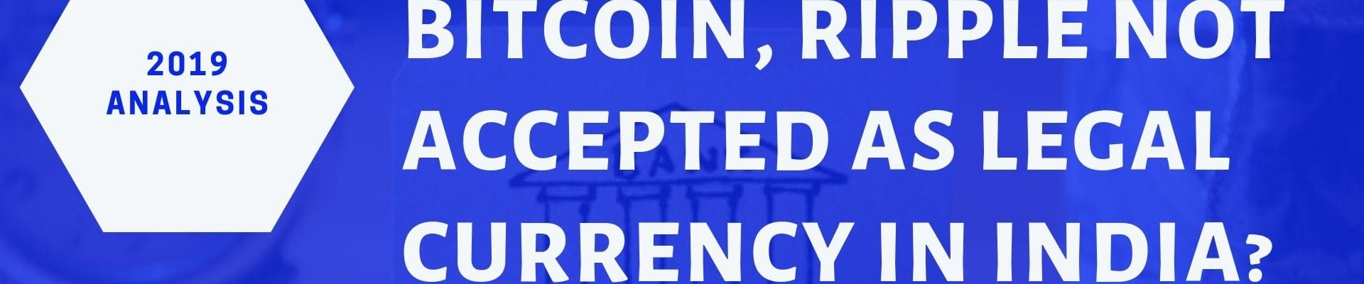 Why is cryptocurrency not accepted as legal currency in India 2019 reasons